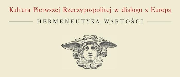 Kultura Pierwszej Rzeczypospolitej w dialogu z Europą. Hermeneutyka wartości